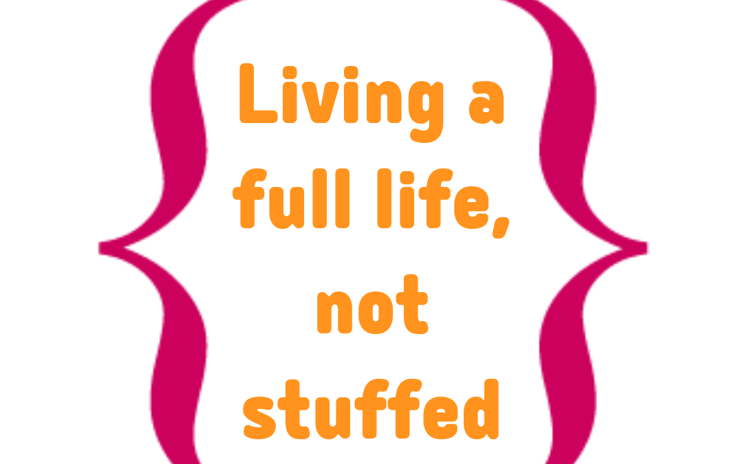 Living a full life, not stuffed