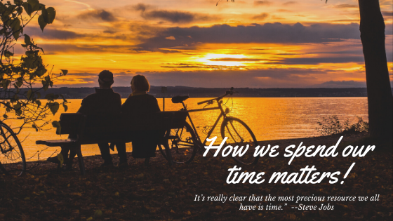 How we spend our time matters!