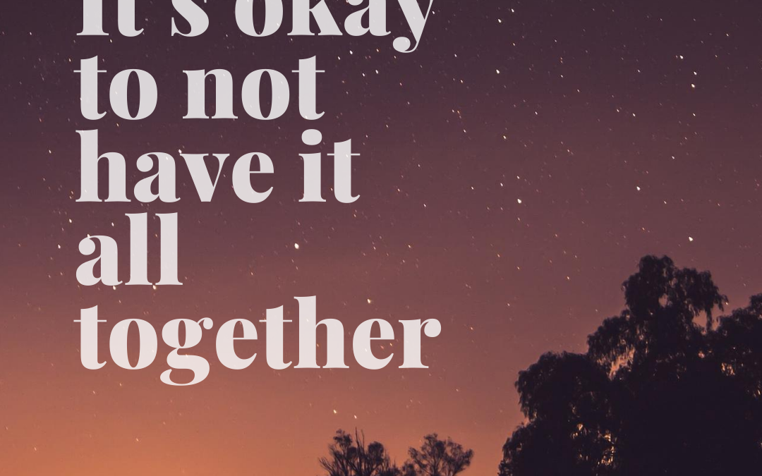 It's okay to not have it all together